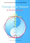 CHANGE YOUR FUTURE BY THE TIME OPENING